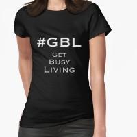 #GBL Get busy living hashtag tshirt